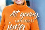 """Viernheim: Alt genug, um mich jung zu fühlen""""- Greta Silver, Bestsellerautorin, You-Tube- und Podcast-Star gibt Anregungen zu einem unbeschwerten Leben ab 60"""